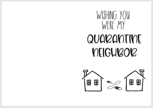 wishing you were my quarantine neighbor